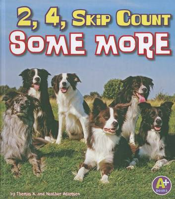 2, 4, Skip Count Some More by Thomas K Adamson