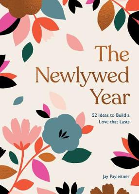 The Newlywed Year: 52 Ideas for Building a Love That Lasts book