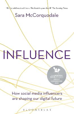 Influence: How social media influencers are shaping our digital future by Sara McCorquodale