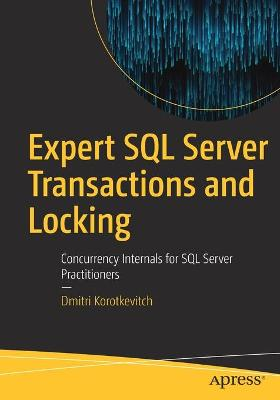Expert SQL Server Transactions and Locking: Concurrency Internals for SQL Server Practitioners by Dmitri Korotkevitch