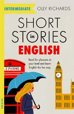 Short Stories in English for Intermediate Learners: Read for pleasure at your level, expand your vocabulary and learn English the fun way! by Olly Richards