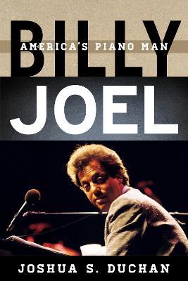 Billy Joel: America's Piano Man by Joshua S. Duchan