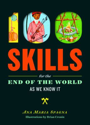 100 Skills for the End of the World as We Know it by Ana Maria Spagna