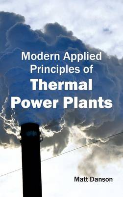 Modern Applied Principles of Thermal Power Plants by Matt Danson