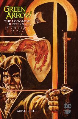 Green Arrow: The Longbow Hunters Saga Omnibus Vol. 1 book