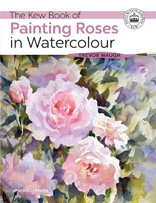 The Kew Book of Painting Roses in Watercolour by Trevor Waugh
