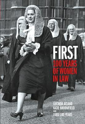 First: 100 Years of Women in Law by Lucinda Acland