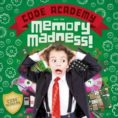 Code Academy and the Memory Madness! by Kirsty Holmes