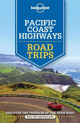 Lonely Planet Pacific Coast Highways Road Trips by Lonely Planet