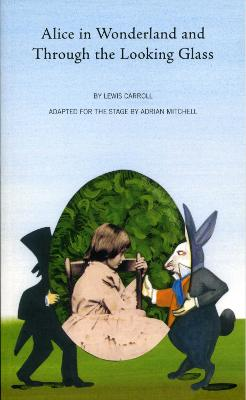 Alice in Wonderland and Looking Through the Looking Glass by Adrian Mitchell