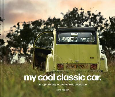 My Cool Classic Car: An inspirational guide to classic cars book
