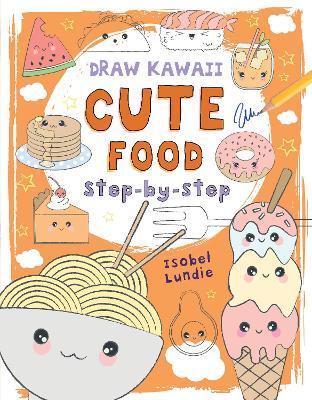 Draw Kawaii: Cute Food by Isobel Lundie
