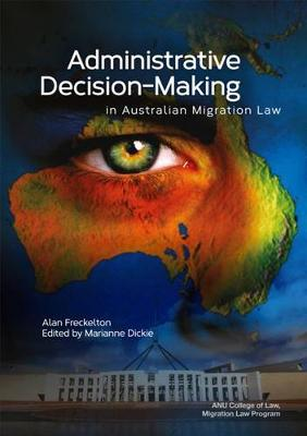 Administrative Decision-Making in Australian Migration Law by Alan Freckelton