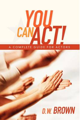 You Can Act! by D. W. Brown