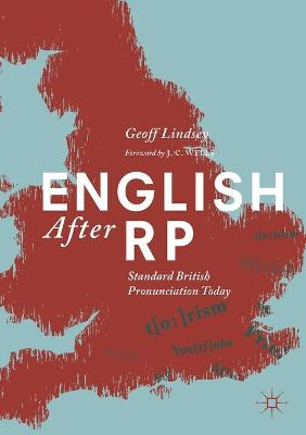 English After RP: Standard British Pronunciation Today by Geoff Lindsey