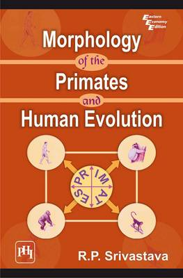 Morphology of the Primates and Human Evolution by R. P. Srivastava