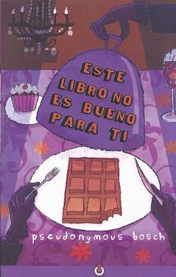 Este Libro No Es Bueno Para Ti by Pseudonymous Bosch