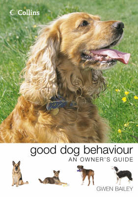 Collins Good Dog Behaviour: An Owner's Guide by Gwen Bailey
