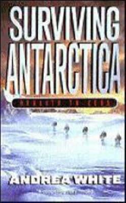 Surviving Antarctica by Andrea White