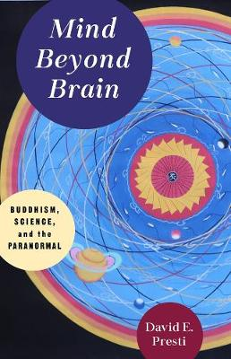 Mind Beyond Brain: Buddhism, Science, and the Paranormal by David Presti