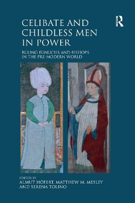 Celibate and Childless Men in Power: Ruling Eunuchs and Bishops in the Pre-Modern World book