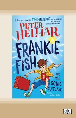 Frankie Fish and the Sonic Suitcase: Frankie Fish #1 by Peter Helliar
