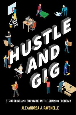 Hustle and Gig: Struggling and Surviving in the Sharing Economy by Alexandrea J. Ravenelle