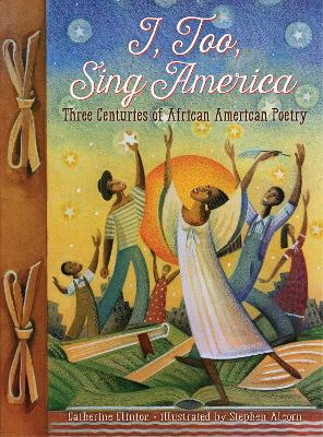 I, Too, Sing America: Three Centuries of African American Poetry by Stephen Alcorn