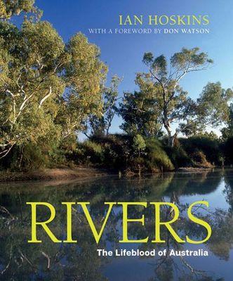 Rivers: The Lifeblood of Australia by Ian Hoskins