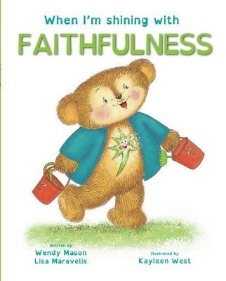 When I'm shining with FAITHFULNESS: Book 7 by Lisa Maravelis, and Illus. by Kayleen West Wendy Mason