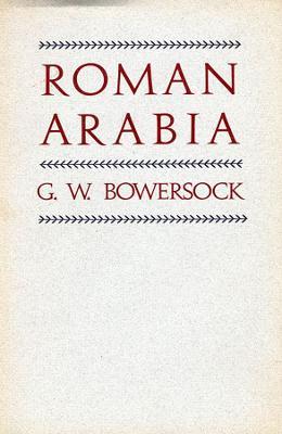 Roman Arabia by G. W. Bowersock