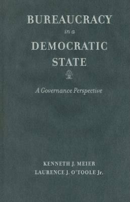 Bureaucracy in a Democratic State by Kenneth J. Meier