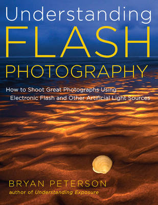 Understanding Flash Photography by Bryan Peterson