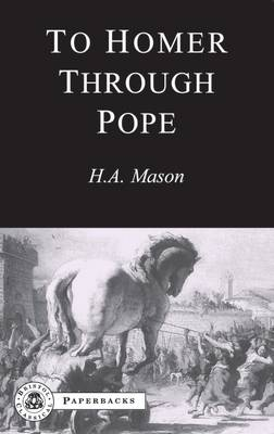 To Homer Through Pope by Harold Andrew Mason