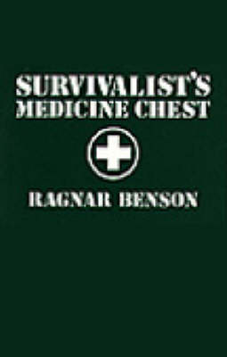 Survivalist's Medicine Chest by Ragnar Benson