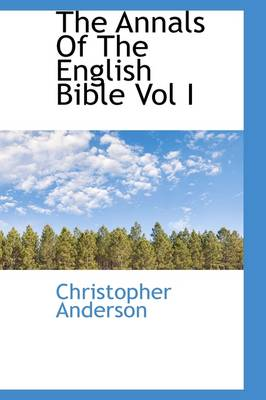 The Annals of the English Bible Vol I by Christopher Anderson