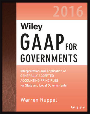 Wiley GAAP for Governments 2016: Interpretation and Application of Generally Accepted Accounting Principles for State and Local Governments by Warren Ruppel