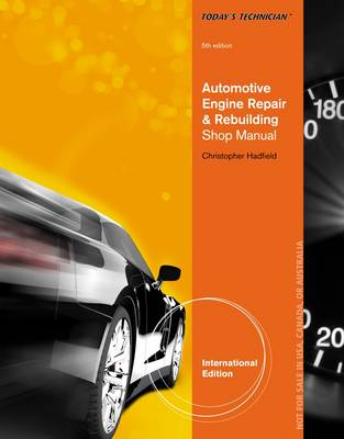 Today's Technician: Automotive Engine Repair & Rebuilding, Classroom Manual and Shop Manual, International Edition by Chris Hadfield
