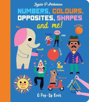 Numbers, Colours, Opposites, Shapes and Me!: A Pop-Up Book by Ingela P. Arrhenius