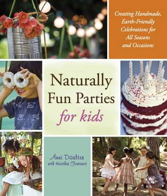 Naturally Fun Parties for Kids by Anni Daulter