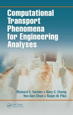 Computational Transport Phenomena for Engineering Analyses by Richard C. Farmer