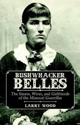 Bushwhacker Belles by Larry Wood