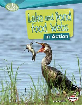 Lake and Pond Food Webs in Action by Paul Fleisher