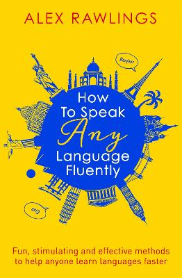 How to Speak Any Language Fluently by Alex Rawlings