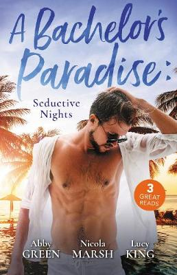 A Bachelor's Paradise: Seductive Nights/Exquisite Revenge/Deserted Island, Dreamy Ex!/Propositioned by the Billionaire by Abby Green