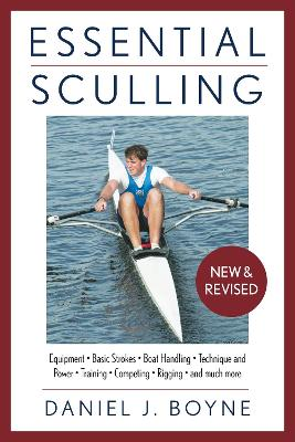 Essential Sculling: An Introduction To Basic Strokes, Equipment, Boat Handling, Technique, And Power by Daniel Boyne