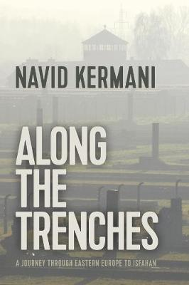 Along the Trenches: A Journey through Eastern Europe to Isfahan by Navid Kermani