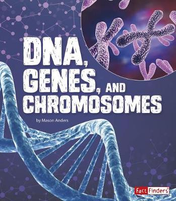 DNA, Genes, and Chromosomes by Mason Anders