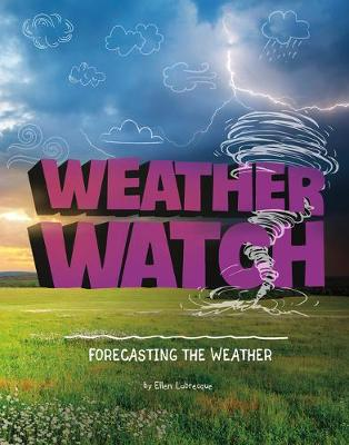 Weather Watch: Forecasting the Weather by Ellen Labrecque