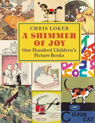 Shimmer of Joy: One Hundred Children's Picture Books in America by Chris Loker